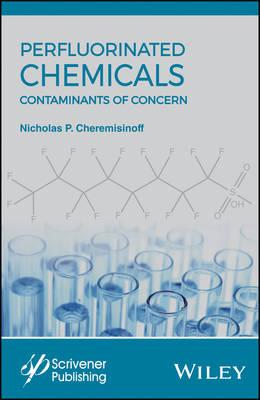 Perfluorinated Chemicals (PFCs) by Nicholas P. Cheremisinoff