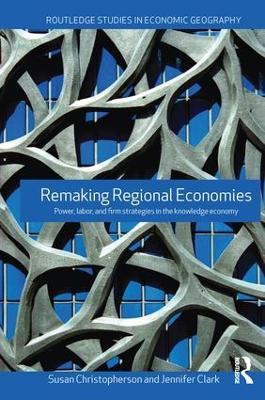 Remaking Regional Economies by Susan Christopherson