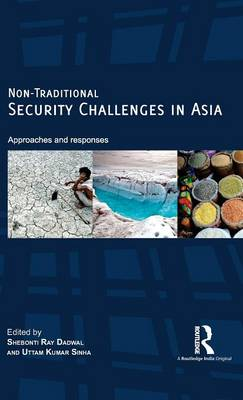 Non-Traditional Security Challenges in Asia by Shebonti Ray Dadwal