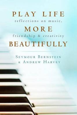 Play Life More Beautifully by Seymour Bernstein