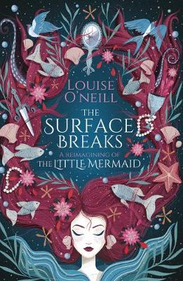 Surface Breaks: a reimagining of The Little Mermaid by Louise O'Neill