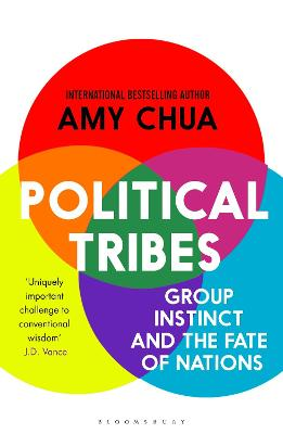 Political Tribes: Group Instinct and the Fate of Nations by Amy Chua