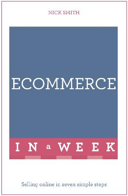 eCommerce In A Week: Selling Online In Seven Simple Steps by Nick Smith