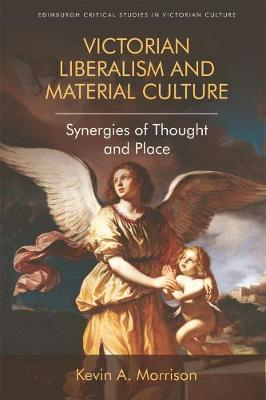 Victorian Liberalism and Material Culture by Kevin A. Morrison