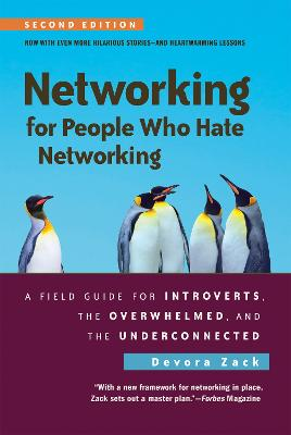Networking for People Who Hate Networking, Second Edition: A Field Guide for Introverts, the Overwhelmed, and the Underconnected by Devora Zack
