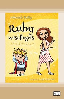 Ruby Wishfingers (book 4): King of the Castle by Deborah Kelly and Leigh Hedstrom