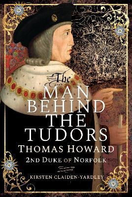The Man Behind the Tudors: Thomas Howard, 2nd Duke of Norfolk book