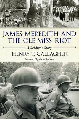 James Meredith and the Ole Miss Riot by Henry T. Gallagher