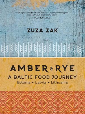 Amber & Rye: A Baltic food journey Estonia Latvia Lithuania book