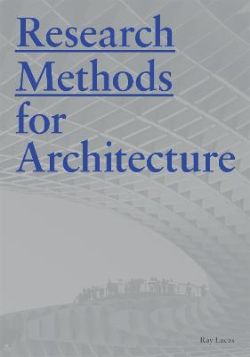 Research Methods for Architecture by Raymond Lucas