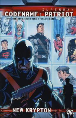 Superman Codename - Patriot. Greg Rucka, James Robinson, Sterling Gates, Writers Codename Patriot by James Robinson