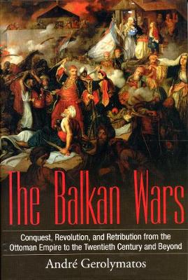 The Balkan Wars by Andre Gerolymatos
