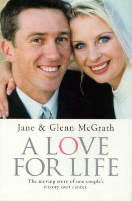 A Love for Life: The Moving Story of One Couple's Victory over Cancer by Glenn McGrath