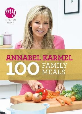 My Kitchen Table: 100 Family Meals by Annabel Karmel