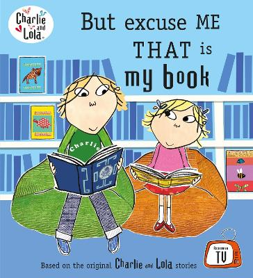 Charlie and Lola: But Excuse Me That is My Book book