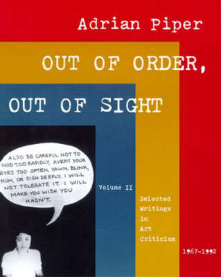 Out of Order, Out of Sight Selected Writings in Art Criticism, 1967-92 v. 2 by Adrian Piper