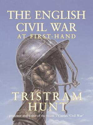 The English Civil War: At First Hand by Tristram Hunt