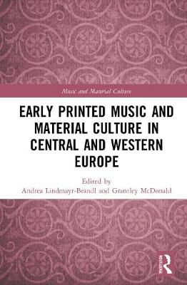 Early Printed Music and Material Culture in Central and Western Europe by Andrea Lindmayr-Brandl