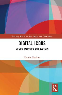 Digital Icons: Memes, Martyrs and Avatars book