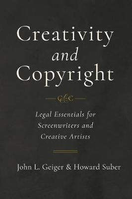 Creativity and Copyright: Legal Essentials for Screenwriters and Creative Artists book