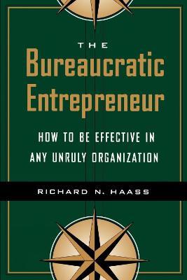 The Bureaucratic Entrepreneur by Richard N. Haass