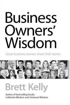 Business Owners' Wisdom by Brett Kelly
