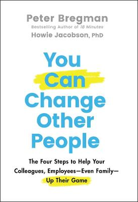 You Can Change Other People: The Four Steps to Help Your Colleagues, Employees Even Family Up Their Game book