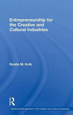 Entrepreneurship for the Creative and Cultural Industries by Bonita M. Kolb