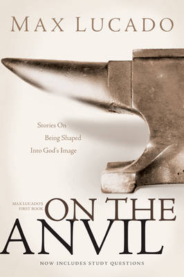 On the Anvil by Max Lucado