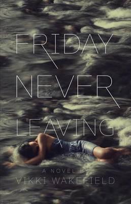 Friday Never Leaving by Vikki Wakefield