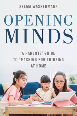 Opening Minds: A Parents' Guide to Teaching for Thinking at Home book