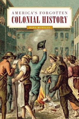 America's Forgotten Colonial History by Dana Huntley