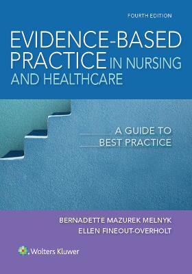 Evidence-Based Practice in Nursing & Healthcare: A Guide to Best Practice by Bernadette Mazurek Melnyk