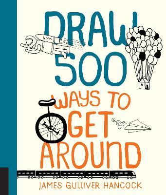 Draw 500 Ways to Get Around by James Gulliver Hancock