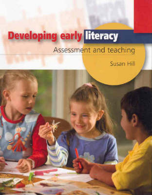 Developing Early Literacy: Assessment and Teaching by Susan Hill