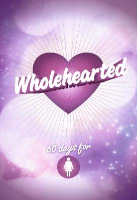 Wholehearted - Girls' Devotional by Various Authors