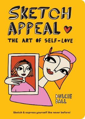 Sketch Appeal: The Art of Self-Love: Sketch and express yourself like never before! by Dulcie Ball