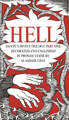 HELL: Dante's Divine Trilogy Part One. Decorated and Englished in Prosaic Verse by Alasdair Gray by Alasdair Gray