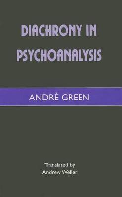 Diachrony in Psychoanalysis by Andre Green