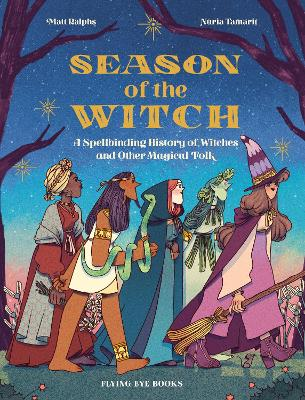 Season of the Witch: A Spellbinding History of Witches and Other Magical Folk by Matt Ralphs
