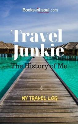 Travel Junkie: The History of Me: My Travel Log: An inspirational journal to record 50+ adventures, vacations & getaway's. Graduation, birthday or retirement gift. by Books with Soul