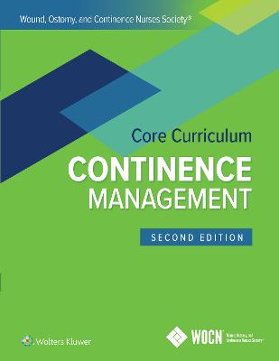 Wound, Ostomy, and Continence Nurses Society Core Curriculum: Continence Management by JoAnn Ermer-Seltun