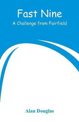 Fast Nine: A Challenge from Fairfield by Alan Douglas