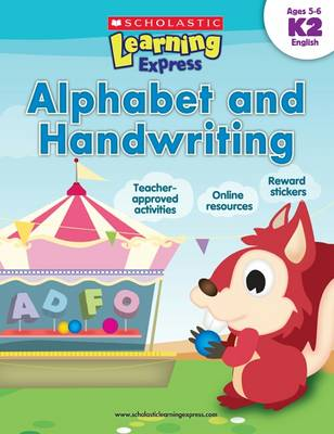 Learning Express: Alphabet and Handwriting Level K2 by Inc Scholastic