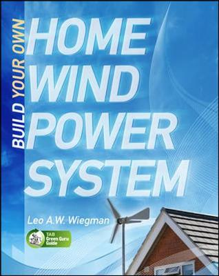Build Your Own Home Wind Power System by Wiegman