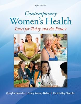 Contemporary Women's Health: Issues for Today and the Future by Cheryl A. Kolander