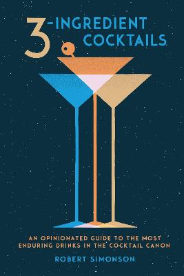 3-Ingredient Cocktails by Robert Simonson