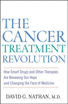 The Cancer Treatment Revolution by David G. Nathan