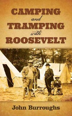 Camping and Tramping with Roosevelt by John Burroughs