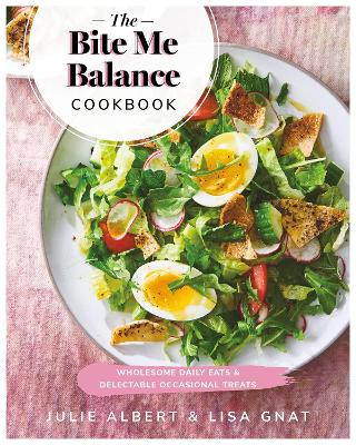 The Bite Me Balance Cookbook: Wholesome Daily Eats & Delectable Occasional Treats book
